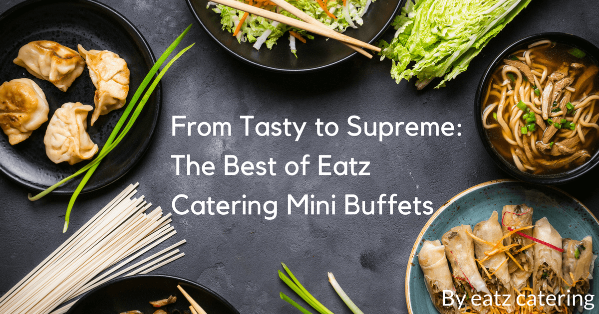 From Tasty to Supreme: The Best of Eatz Catering Mini Buffets