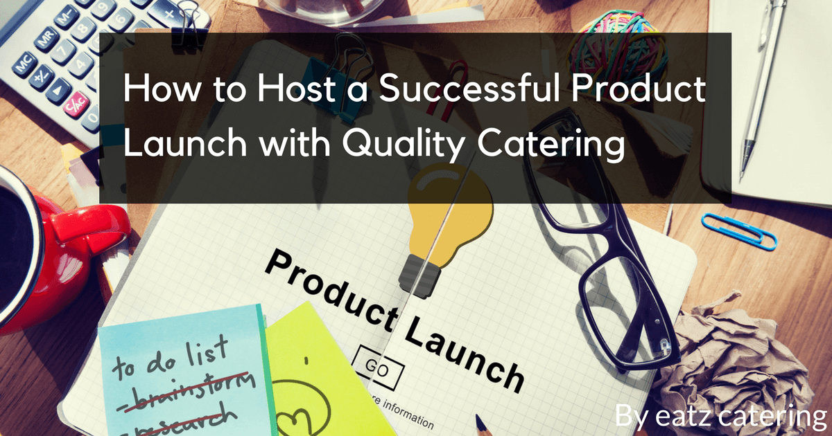 How to Host a Successful Product Launch with Quality Catering