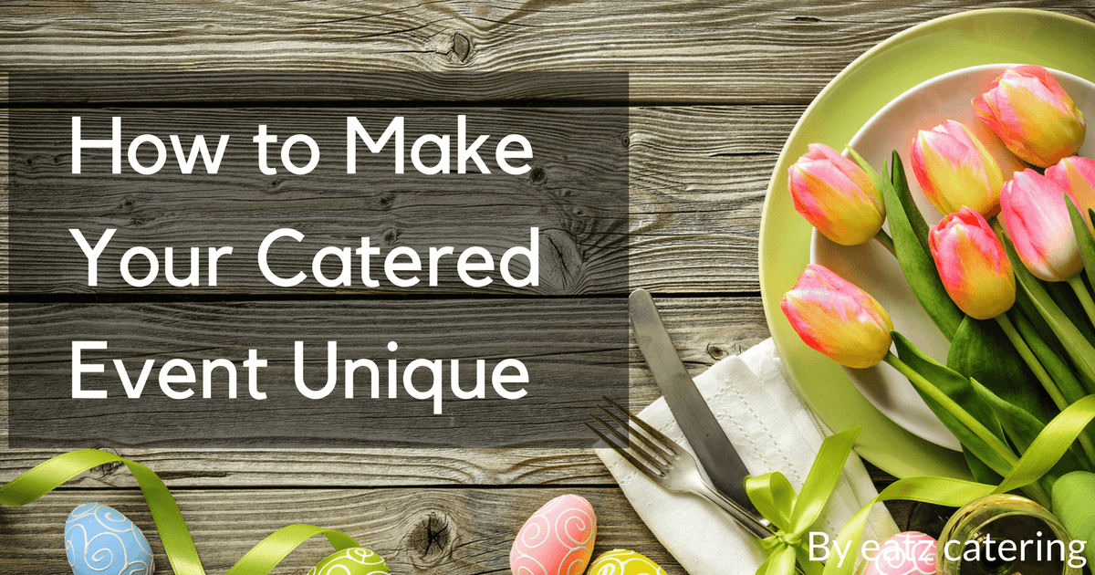 How to Make Your Catered Event Unique