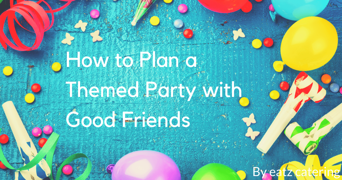 How to Plan a Themed Party with Good Friends