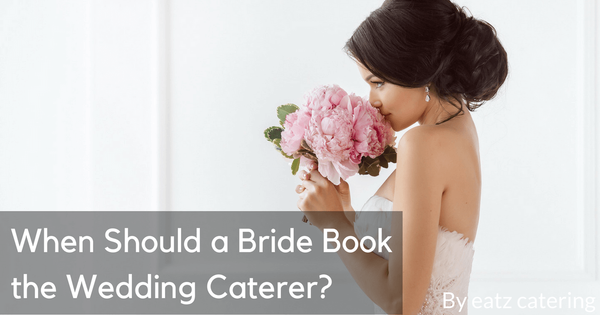 When Should a Bride Book the Wedding Caterer?