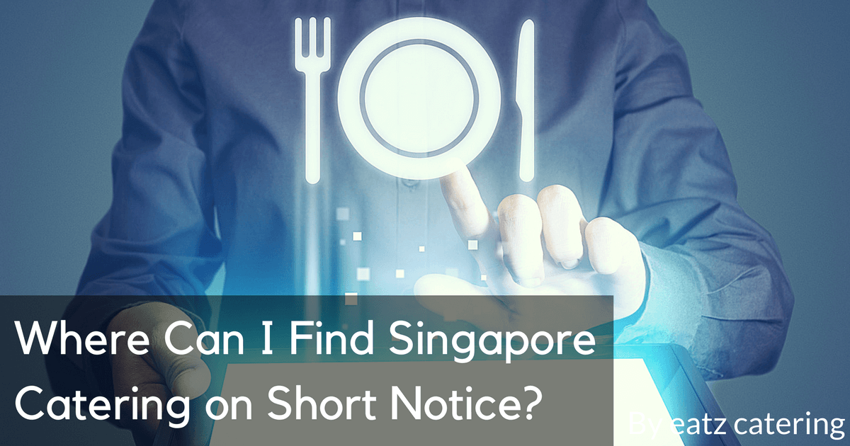 Where Can I Find Singapore Catering on Short Notice?