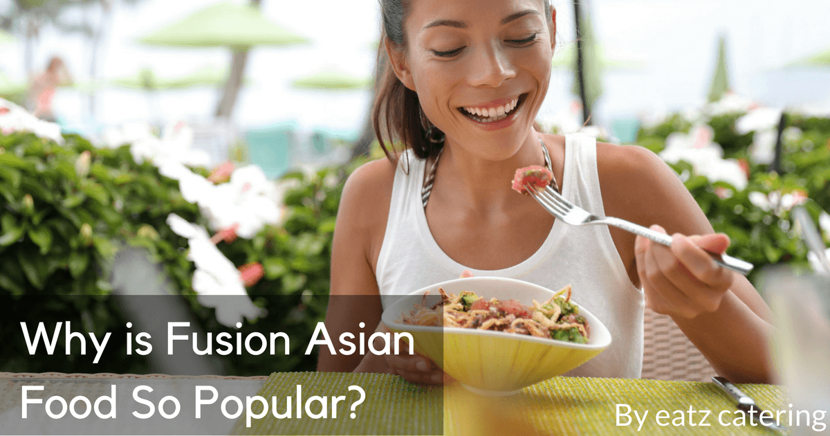 Why is Fusion Asian Food So Popular?