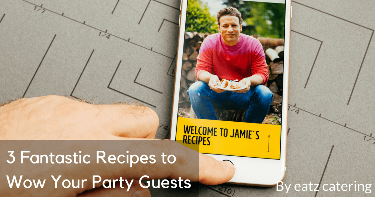 3 Fantastic Recipes to Wow Your Party Guests