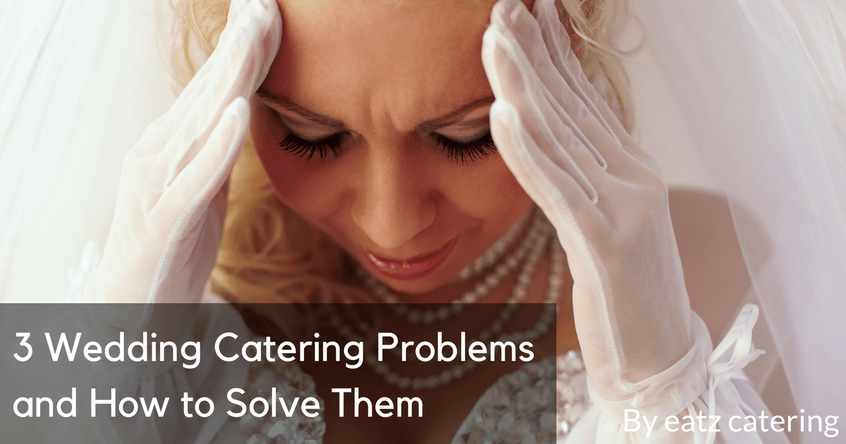 3 Wedding Catering Problems and How to Solve Them