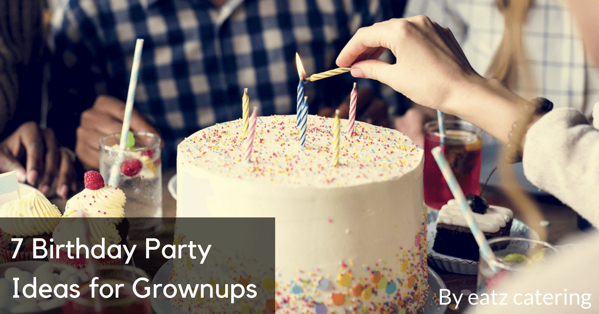 7 Birthday Party Ideas for Grownups
