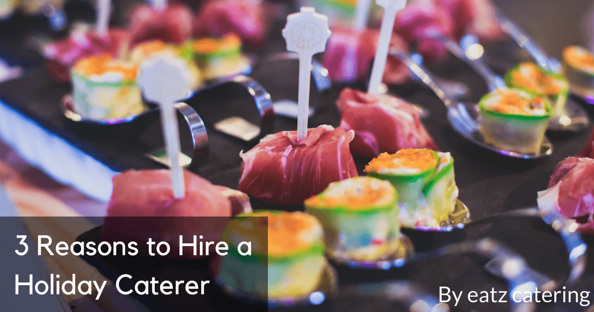 3 Reasons to Hire a Holiday Caterer