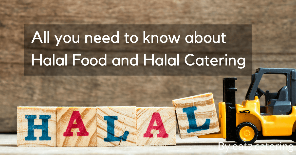All you need to know about Halal Food and Halal Catering