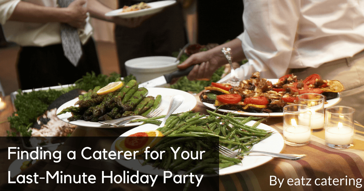 finding a caterer for your last minute holiday party