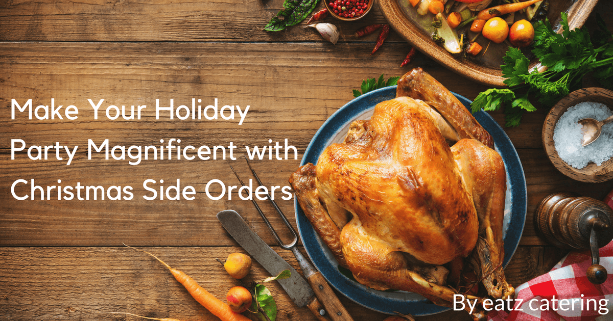 make your holiday party magnificent with christmas side orders