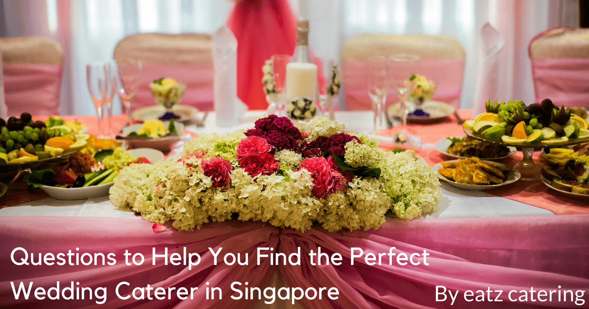 Questions to Help You Find the Perfect Wedding Caterer in Singapore