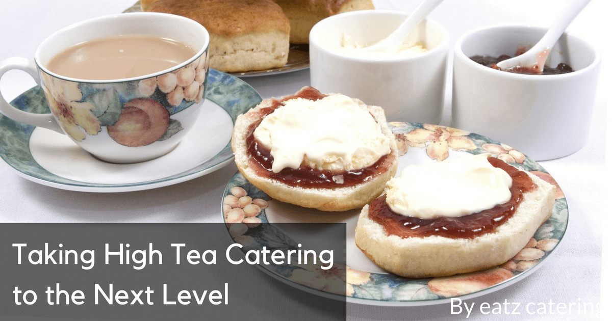 Taking High Tea Catering to the Next Level