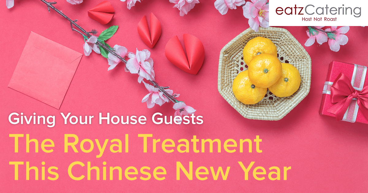 Giving Your House Guests the Royal Treatment on Chinese New Year