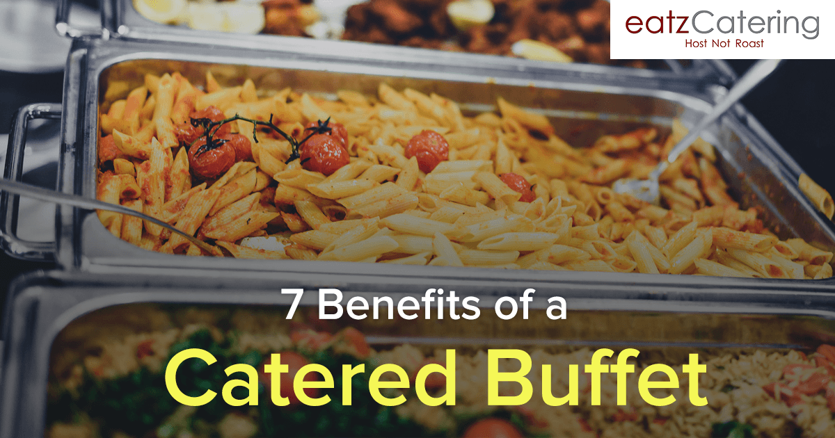 7 Benefits of a Catered Buffet