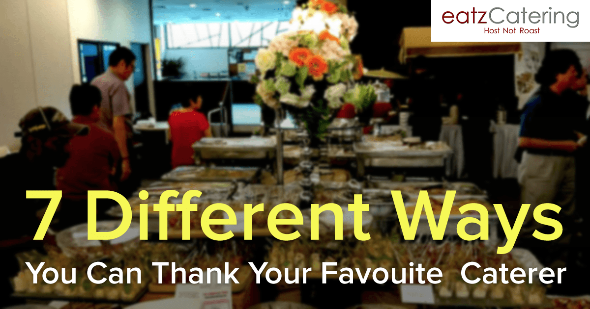 7 Different Ways You Can Thank Your Favourite Caterer