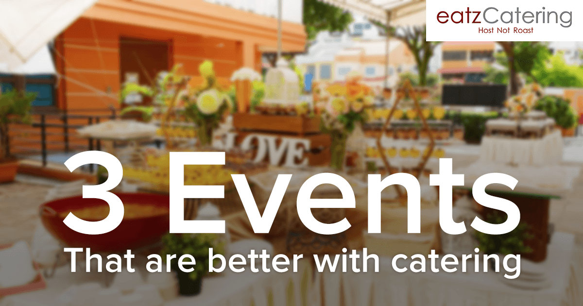 3 Events That Are Better with Catering