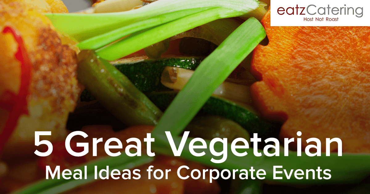 5 Great Vegetarian Meal Ideas for Corporate Event Catering