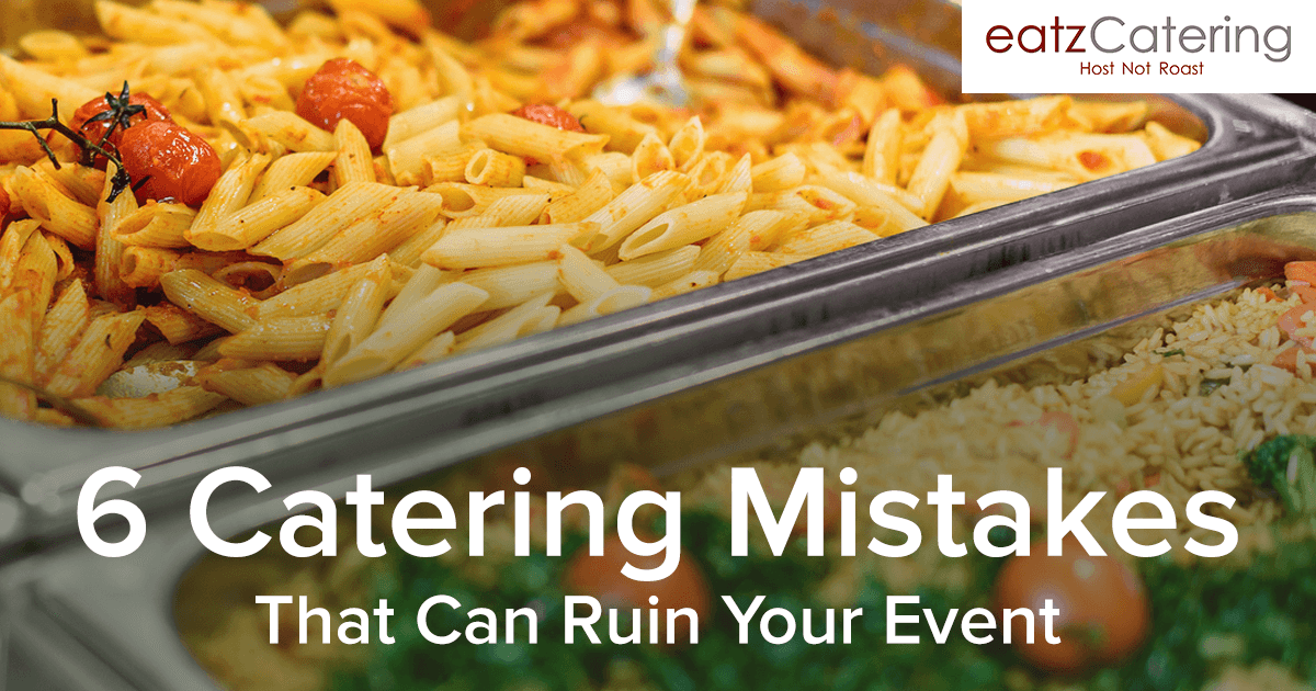 6 Catering Mistakes That Can Ruin Your Event