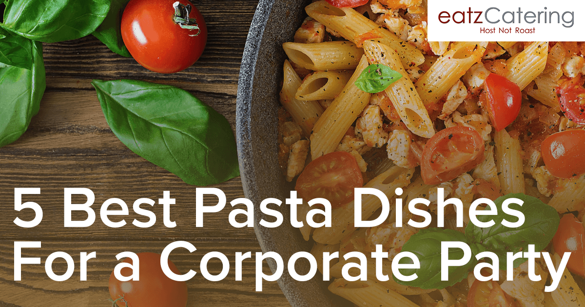 5 Best Pasta Dishes for a Corporate Party