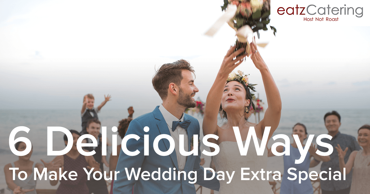 6 Delicious Ways to Make Your Wedding Day Extra Special