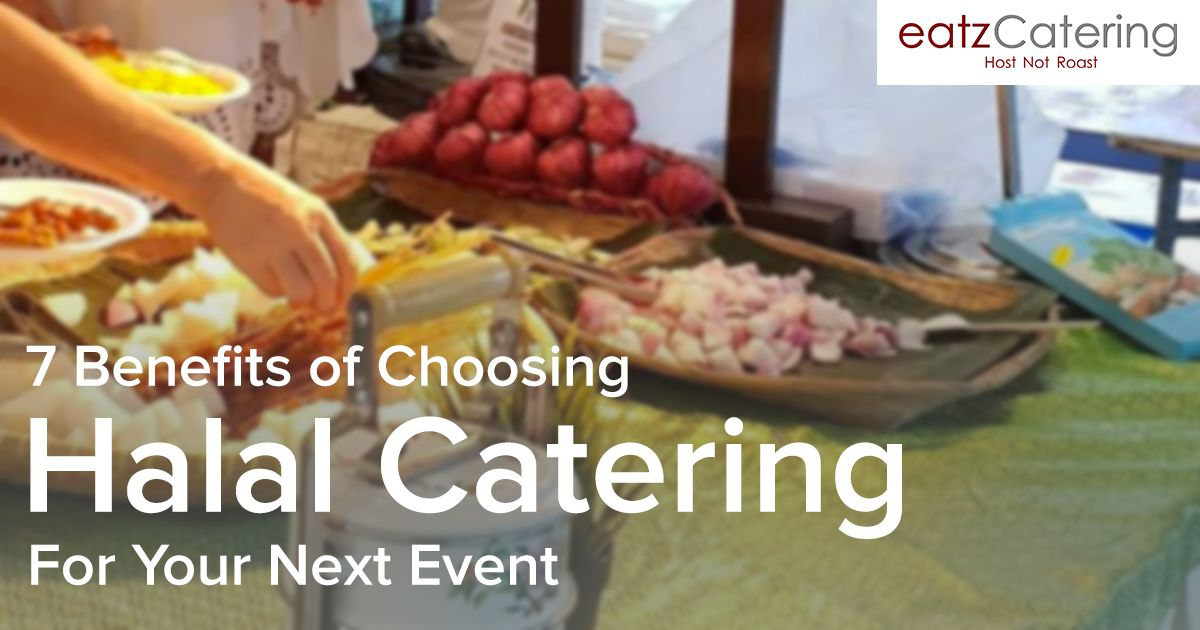 7 Benefits of Choosing Halal Catering for Your Next Event