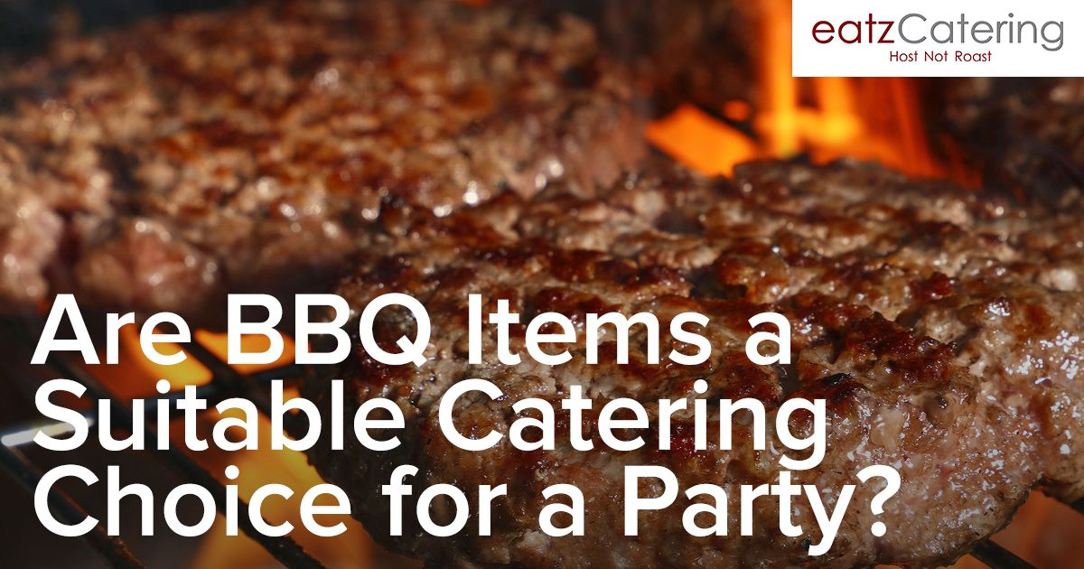 Are BBQ Items a Suitable Catering Choice for a Party?
