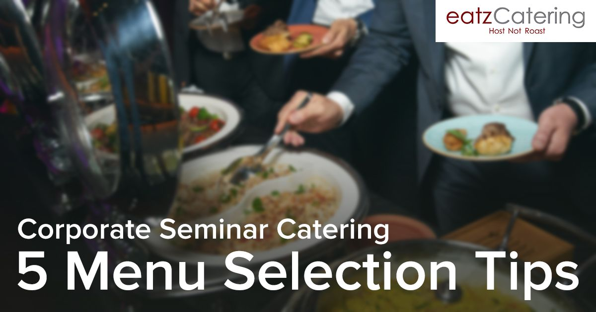 Corporate Seminar Catering: 5 Menu Selection Tips