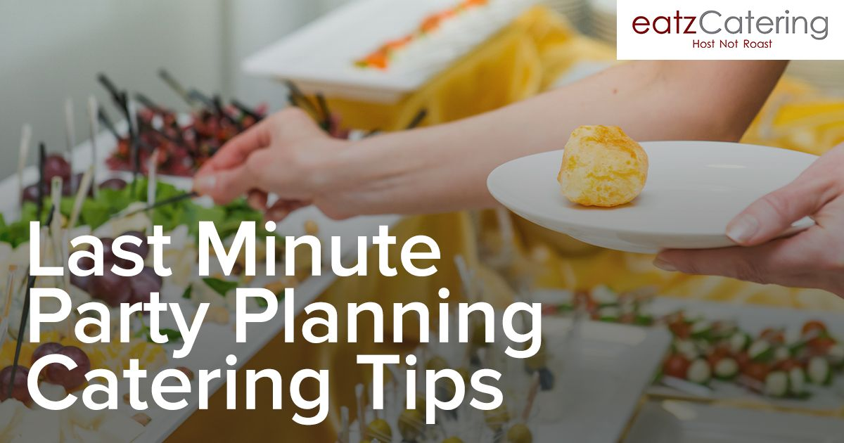 Last Minute Party Planning Catering Tips?
