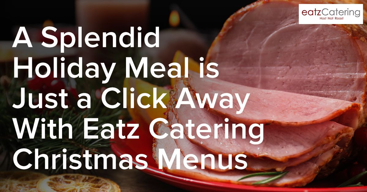 A Splendid Holiday Meal Is Just a Click Away – Eatz Catering Christmas Menus