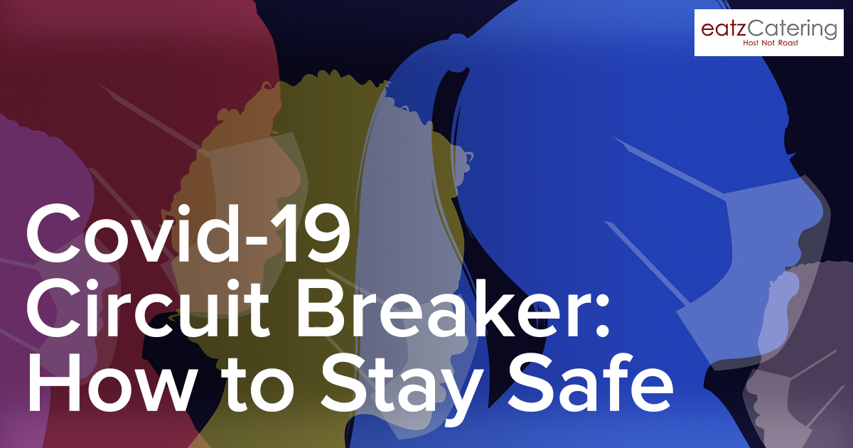 Covid-19 Circuit Breaker Measures in Singapore: How to Stay Safe